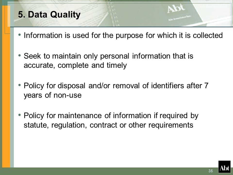 35 5. Data Quality Information is used for the purpose for which it is collected Seek to maintain only personal information that is accurate, complete