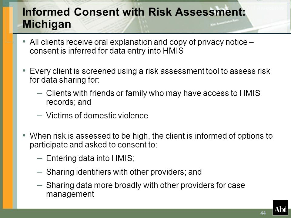44 Informed Consent with Risk Assessment: Michigan All clients receive oral explanation and copy of privacy notice – consent is inferred for data entr