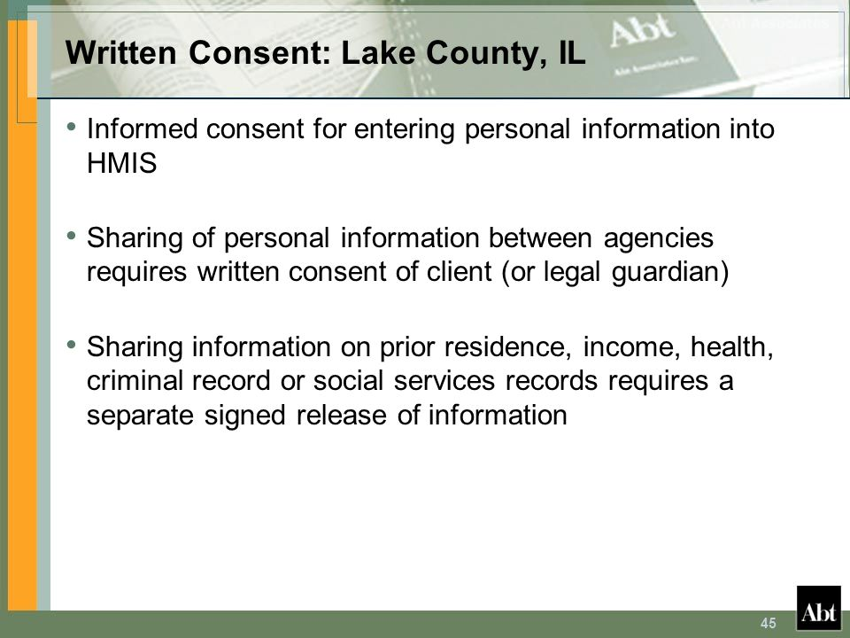 45 Written Consent: Lake County, IL Informed consent for entering personal information into HMIS Sharing of personal information between agencies requ