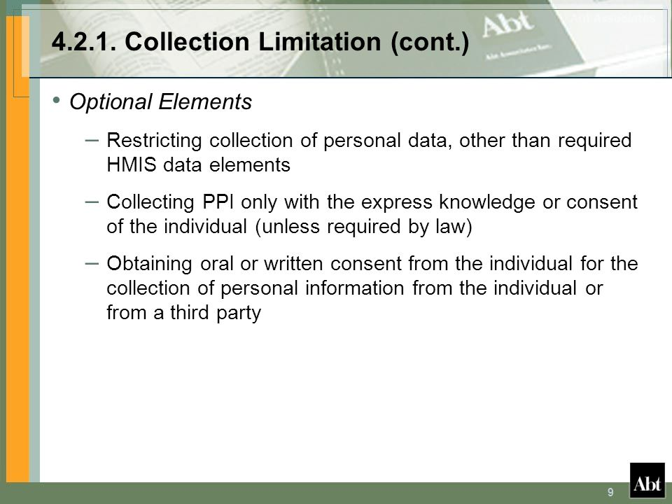 9 4.2.1. Collection Limitation (cont.) Optional Elements – Restricting collection of personal data, other than required HMIS data elements – Collectin