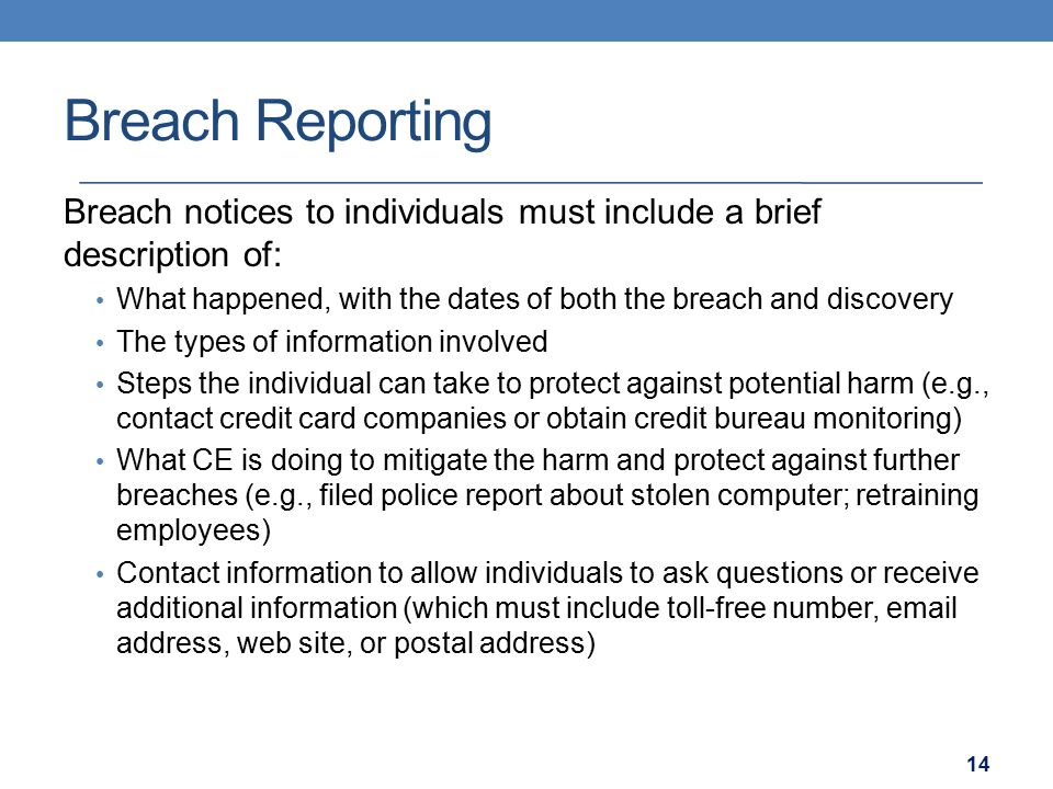 Breach Reporting Breach notices to individuals must include a brief description of: What happened, with the dates of both the breach and discovery The