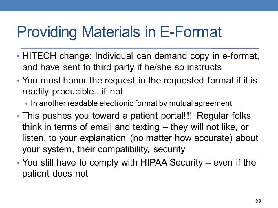 Providing Materials in E-Format HITECH change: Individual can demand copy in e-format, and have sent to third party if he/she so instructs You must ho