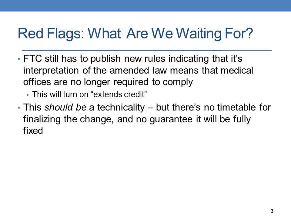 Red Flags: What Are We Waiting For? FTC still has to publish new rules indicating that it's interpretation of the amended law means that medical offic