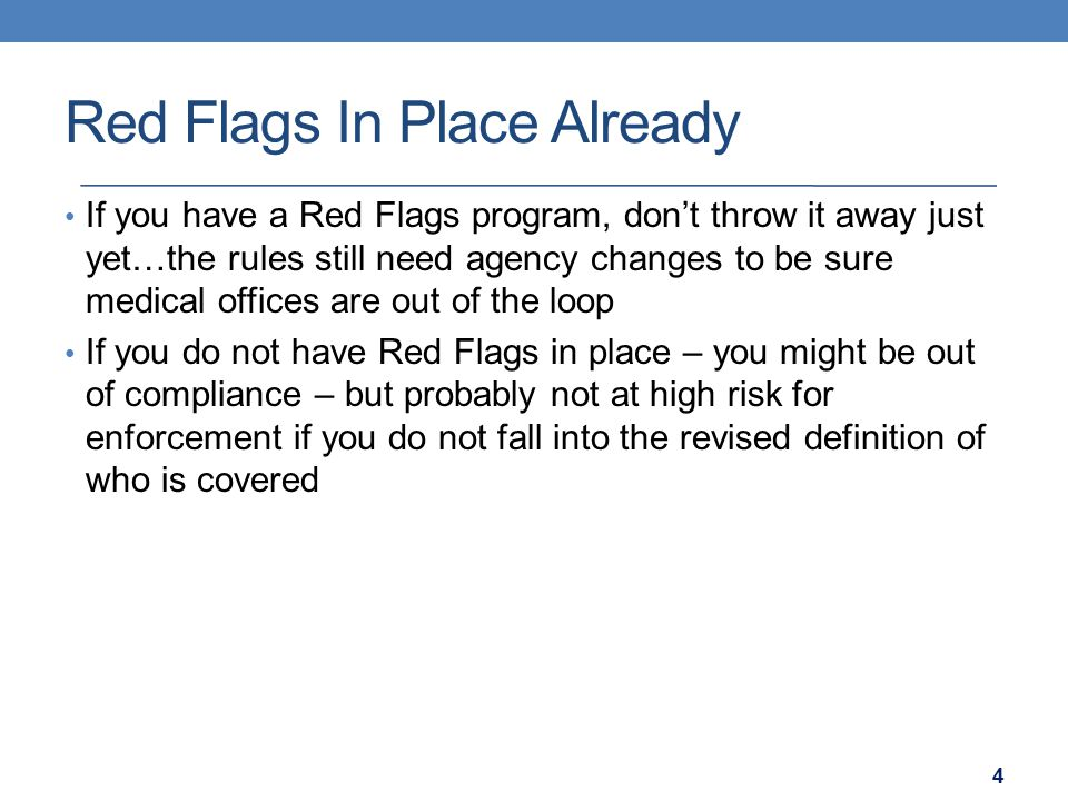 Red Flags In Place Already If you have a Red Flags program, don't throw it away just yet…the rules still need agency changes to be sure medical office