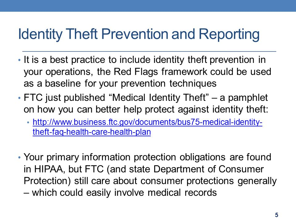 Identity Theft Prevention and Reporting It is a best practice to include identity theft prevention in your operations, the Red Flags framework could b