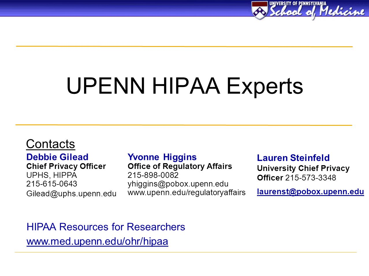 University of Pennsylvania De-Identified Data UPHS/SOM may use or disclose de-identified data for research purposes provided its done as part of an IRB approved protocol De-identified data is not covered by HIPAA and may be disclosed for research purposes A code may be applied to the data that would allow re-identification of data but only within the covered entity