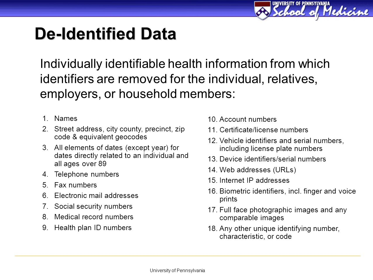 University of Pennsylvania Individually identifiable health information from which identifiers are removed for the individual, relatives, employers, o