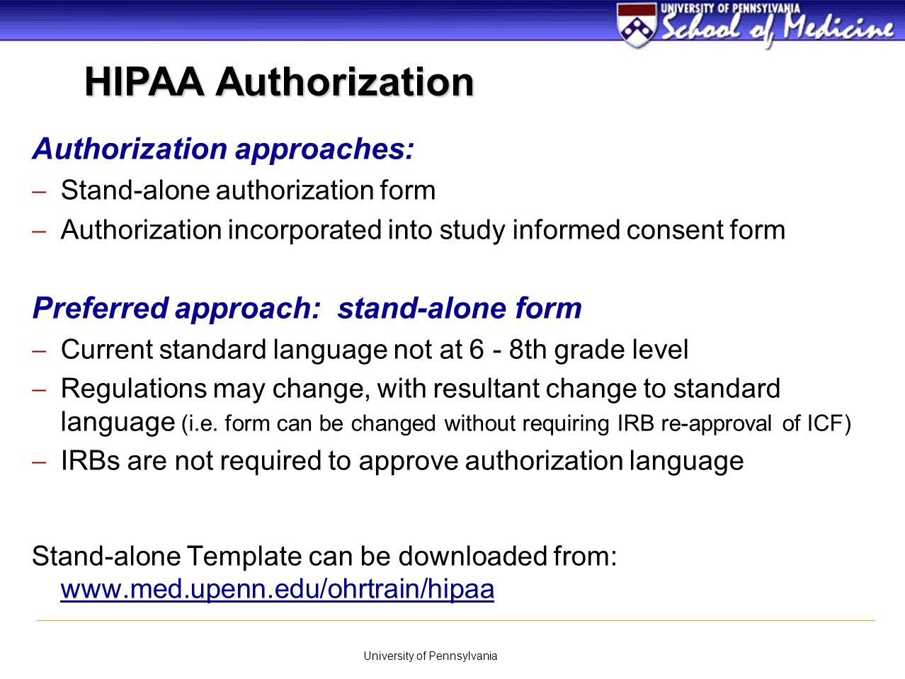 University of Pennsylvania  Individual Authorization is a one-time individual permission to use or disclose PHI for non-transaction and payment activities (includes research).
