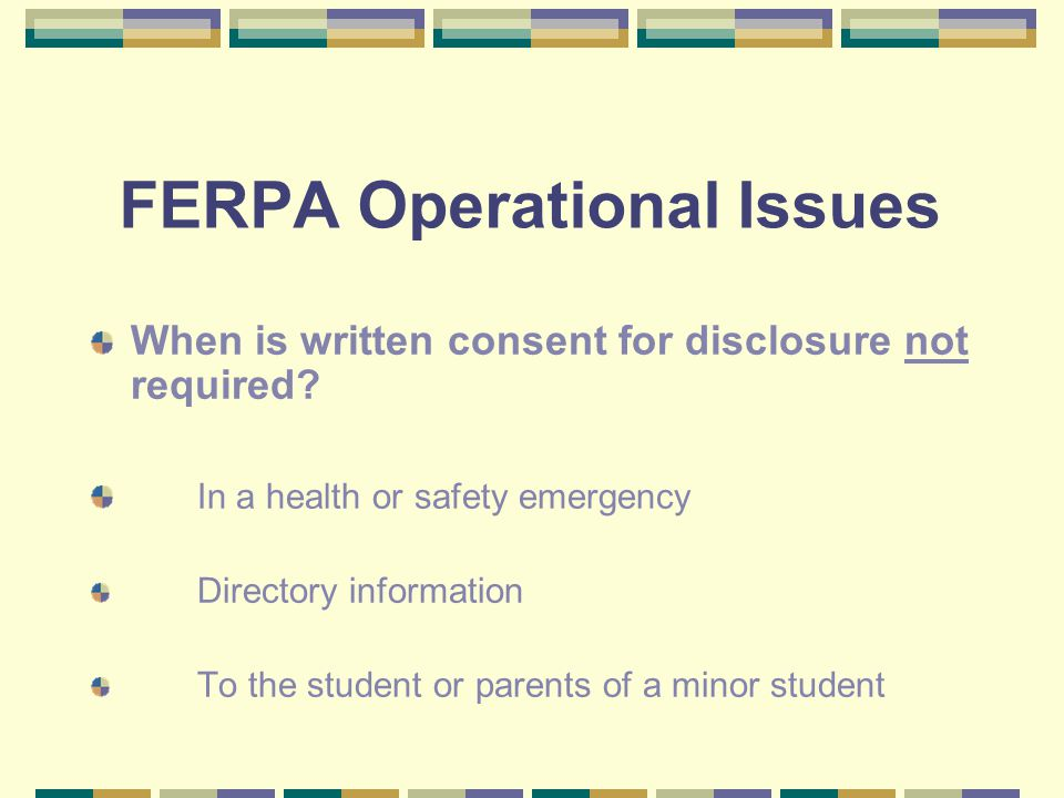 FERPA Operational Issues When is written consent for disclosure not required.