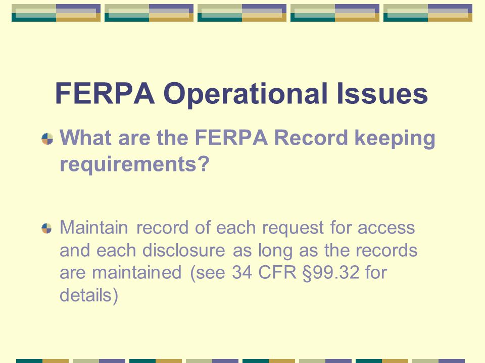 FERPA Operational Issues What are the FERPA Record keeping requirements.