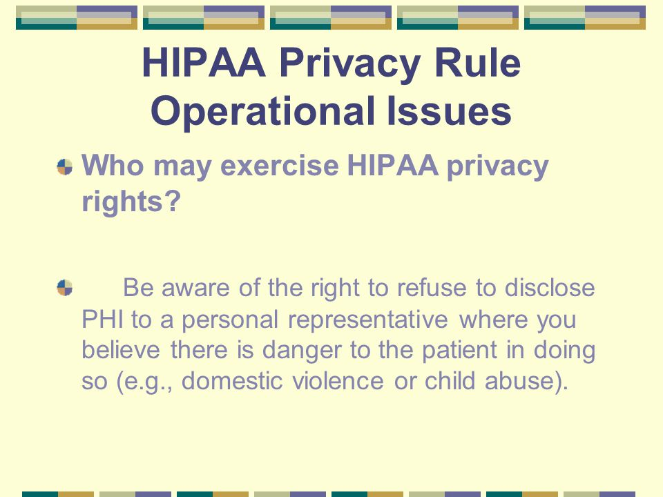 HIPAA Privacy Rule Operational Issues Who may exercise HIPAA privacy rights.