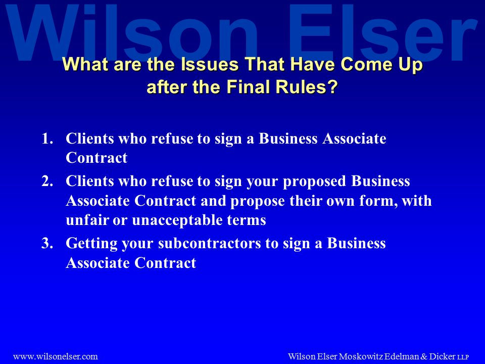 Wilson Elser Wilson Elser Moskowitz Edelman & Dicker LLP www.wilsonelser.com What are the Issues That Have Come Up after the Final Rules? 1.Clients wh