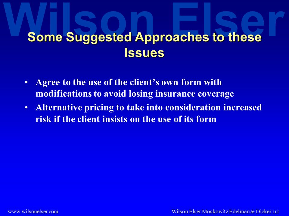 Wilson Elser Wilson Elser Moskowitz Edelman & Dicker LLP www.wilsonelser.com Some Suggested Approaches to these Issues Agree to the use of the client'