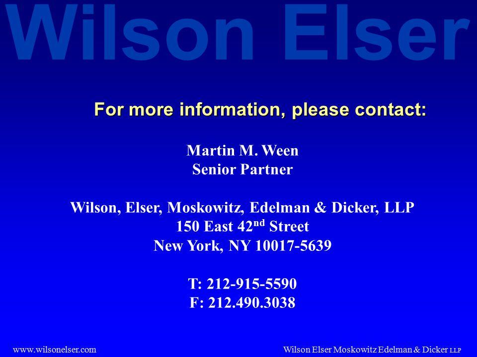 Wilson Elser Wilson Elser Moskowitz Edelman & Dicker LLP www.wilsonelser.com For more information, please contact: Martin M. Ween Senior Partner Wilso
