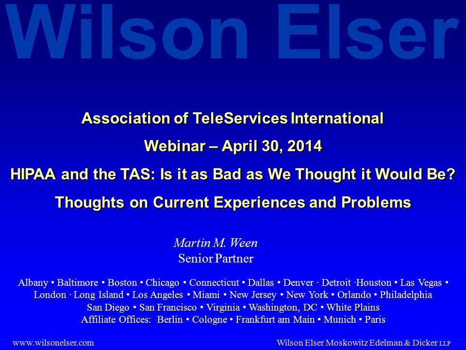 Wilson Elser Wilson Elser Moskowitz Edelman & Dicker LLP www.wilsonelser.com Martin M. Ween Senior Partner Association of TeleServices International W
