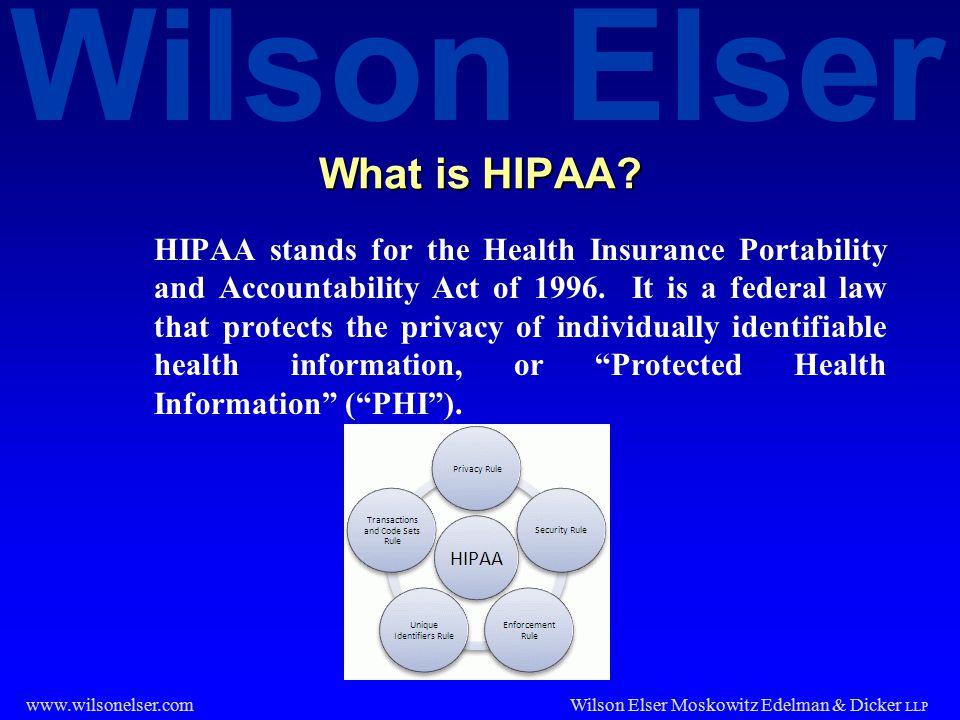 Wilson Elser Wilson Elser Moskowitz Edelman & Dicker LLP www.wilsonelser.com What is Protected Health Information.