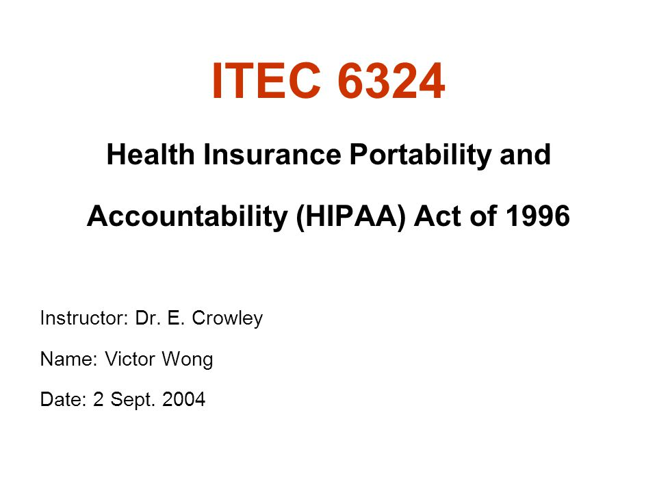 2 HIPAA Health Insurance Portability and Accountability Act of 1996 Or Kennedy – Kassenbaum, 1996 Signed into law on August 21, 1996 Final Privacy rule published on December 28, 2000.