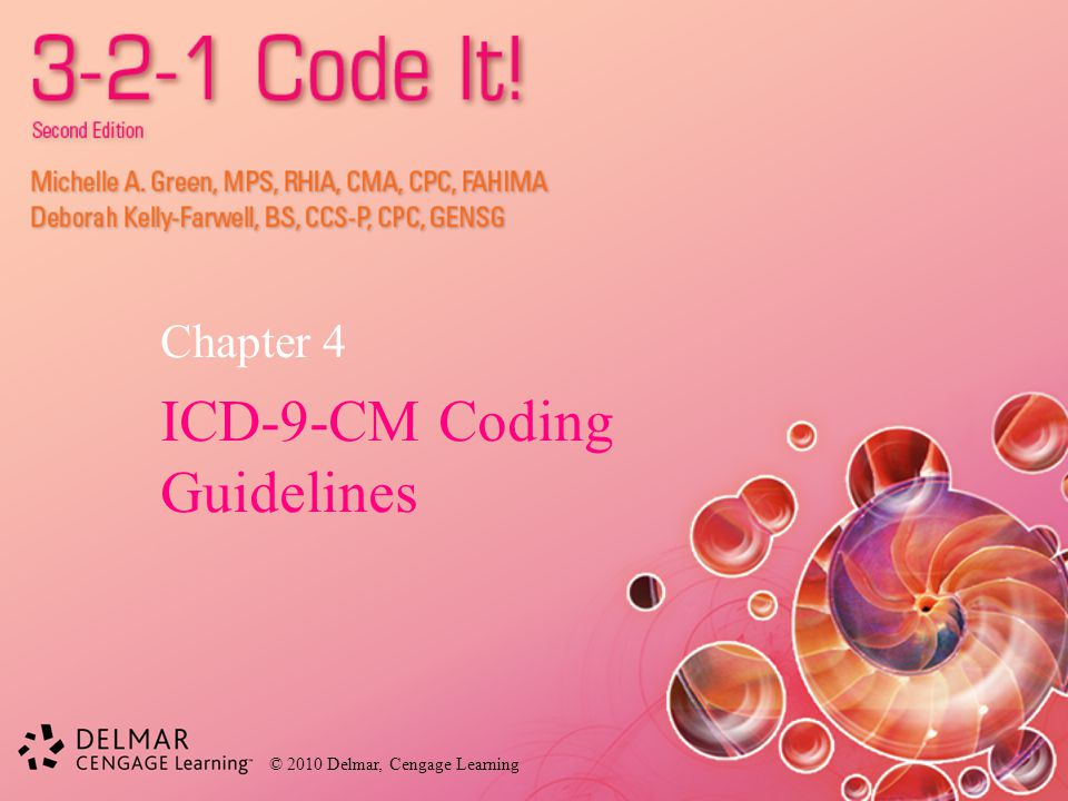 © 2010 Delmar, Cengage Learning Chapter 4 ICD-9-CM Coding Guidelines