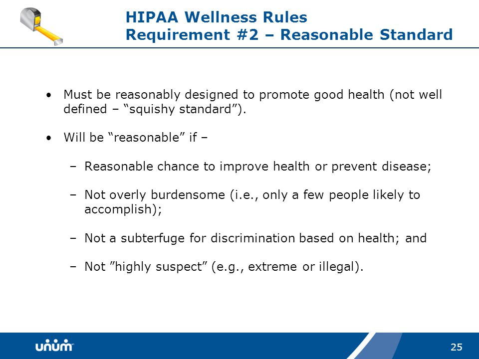 25 HIPAA Wellness Rules Requirement #2 – Reasonable Standard Must be reasonably designed to promote good health (not well defined – squishy standard ).