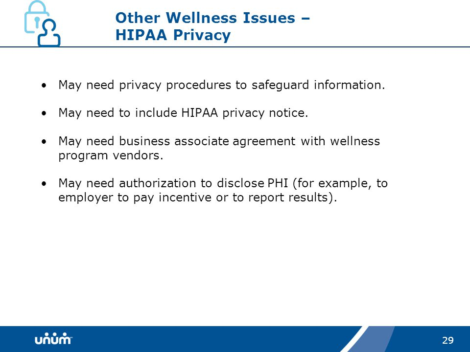 29 Other Wellness Issues – HIPAA Privacy May need privacy procedures to safeguard information.