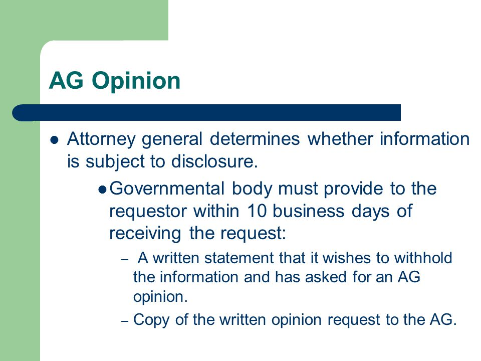 AG Opinion Attorney general determines whether information is subject to disclosure.