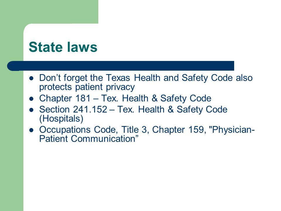 State laws Don't forget the Texas Health and Safety Code also protects patient privacy Chapter 181 – Tex.