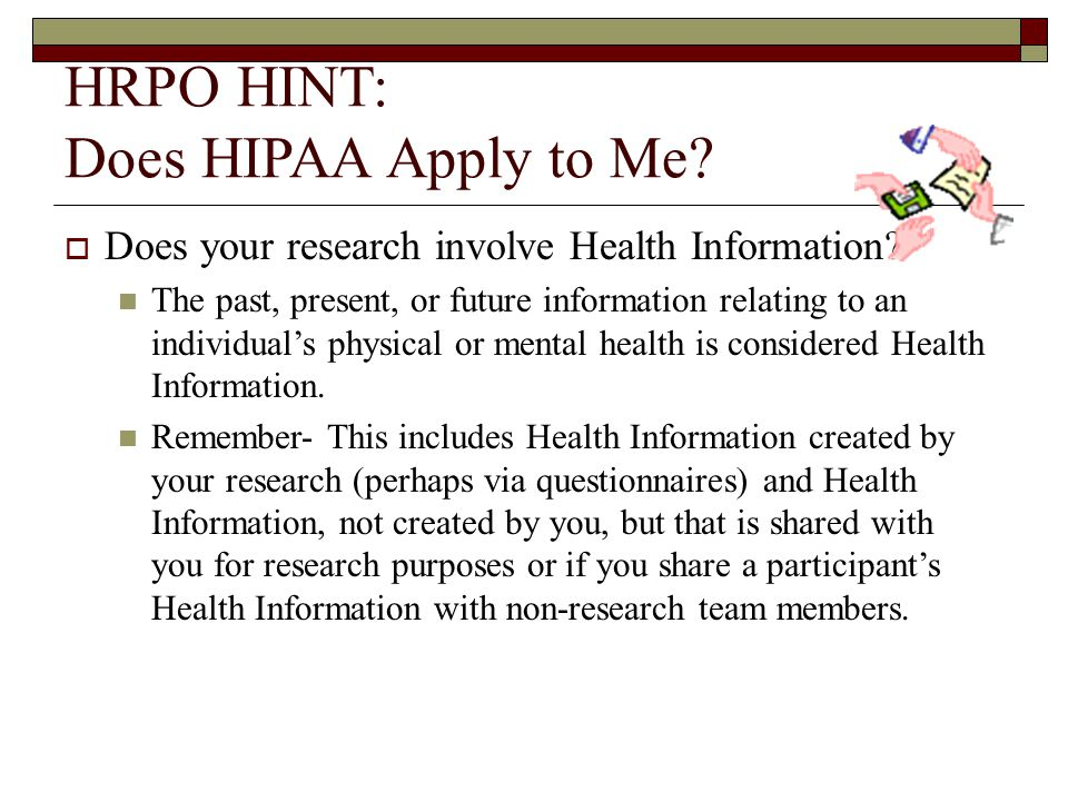 HRPO HINT: Does HIPAA Apply to Me. Is the Health Information identifiable.
