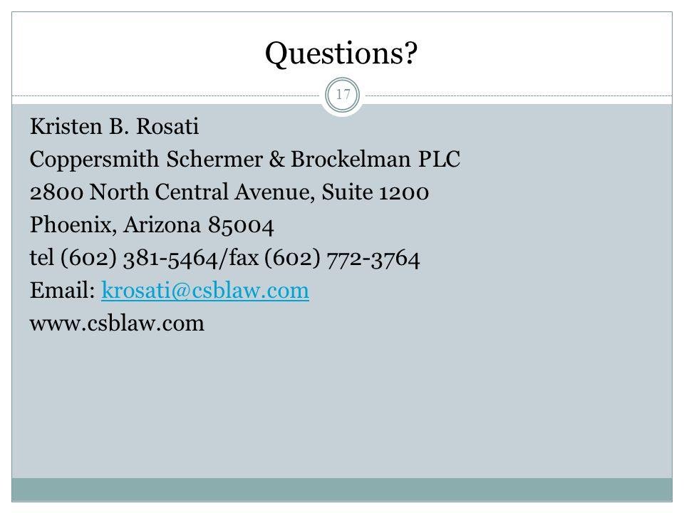 17 Questions? Kristen B. Rosati Coppersmith Schermer & Brockelman PLC 2800 North Central Avenue, Suite 1200 Phoenix, Arizona 85004 tel (602) 381-5464/
