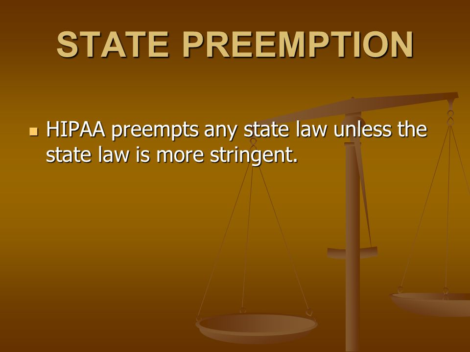 STATE PREEMPTION HIPAA preempts any state law unless the state law is more stringent.