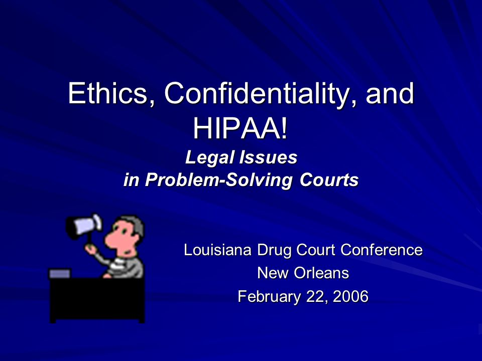 Confidentiality/Privacy 42 CFR Part 2 – The alcohol and substance abuse treatment confidentiality rule.