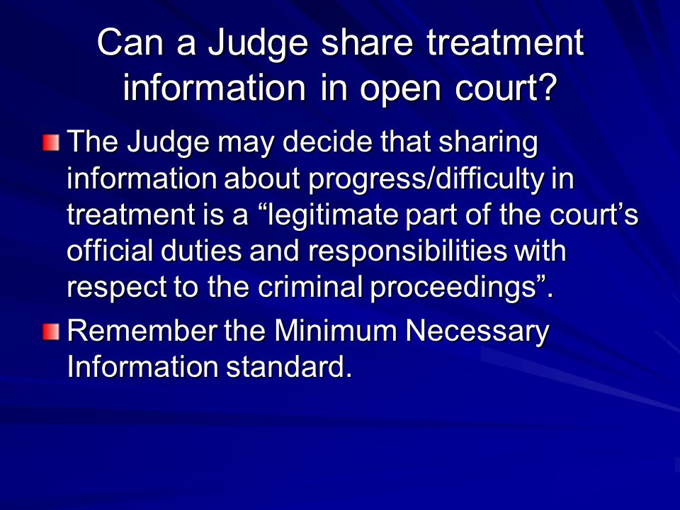 """Can a Judge share treatment information in open court? The Judge may decide that sharing information about progress/difficulty in treatment is a """"legi"""