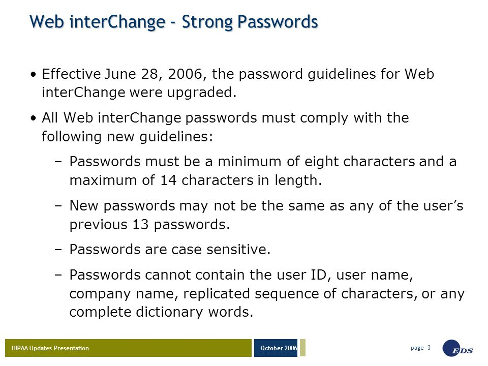 HIPAA Updates Presentation October 2006 page 3 Web interChange - Strong Passwords Effective June 28, 2006, the password guidelines for Web interChange were upgraded.