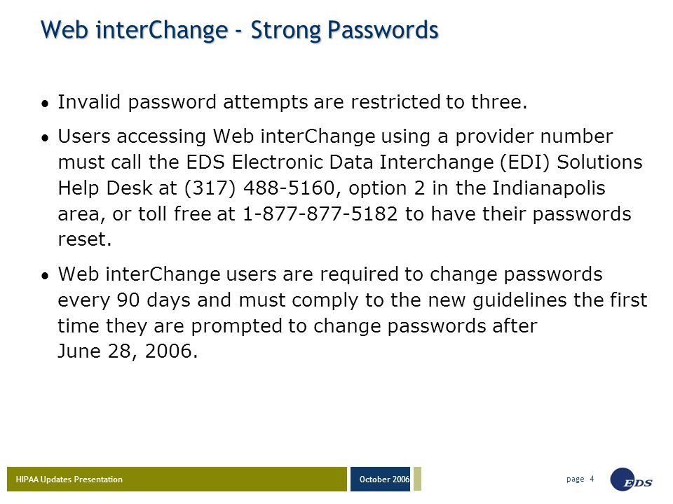 HIPAA Updates Presentation October 2006 page 4 Web interChange - Strong Passwords Invalid password attempts are restricted to three. Users accessing