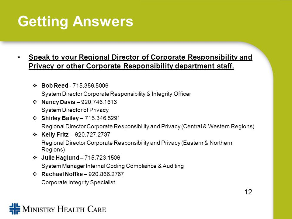 Getting Answers Speak to your Regional Director of Corporate Responsibility and Privacy or other Corporate Responsibility department staff.