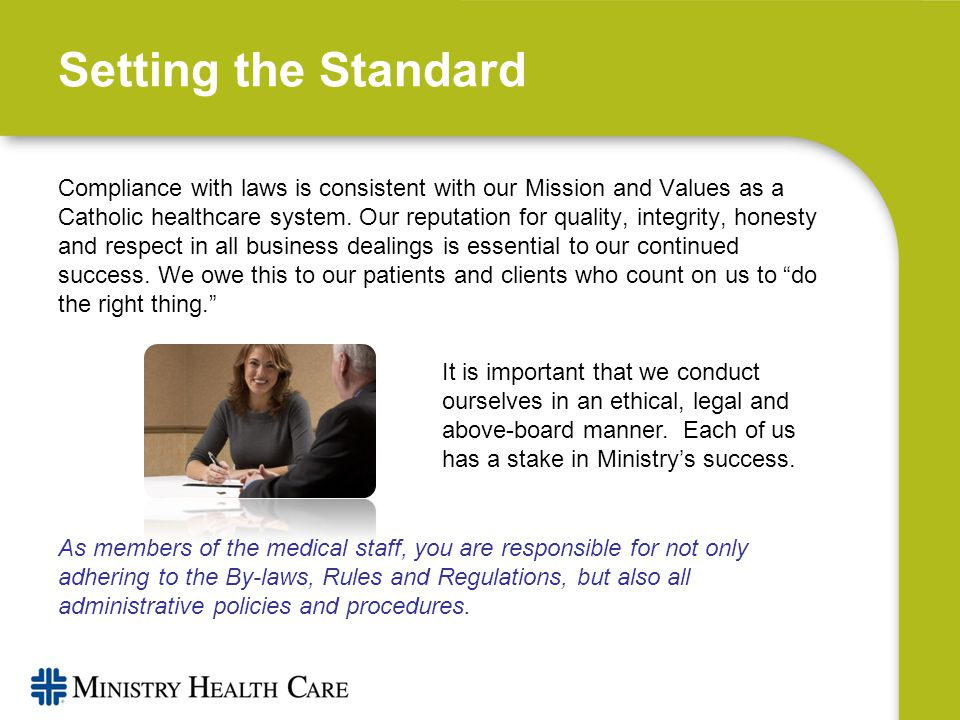 Setting the Standard It is important that we conduct ourselves in an ethical, legal and above-board manner.