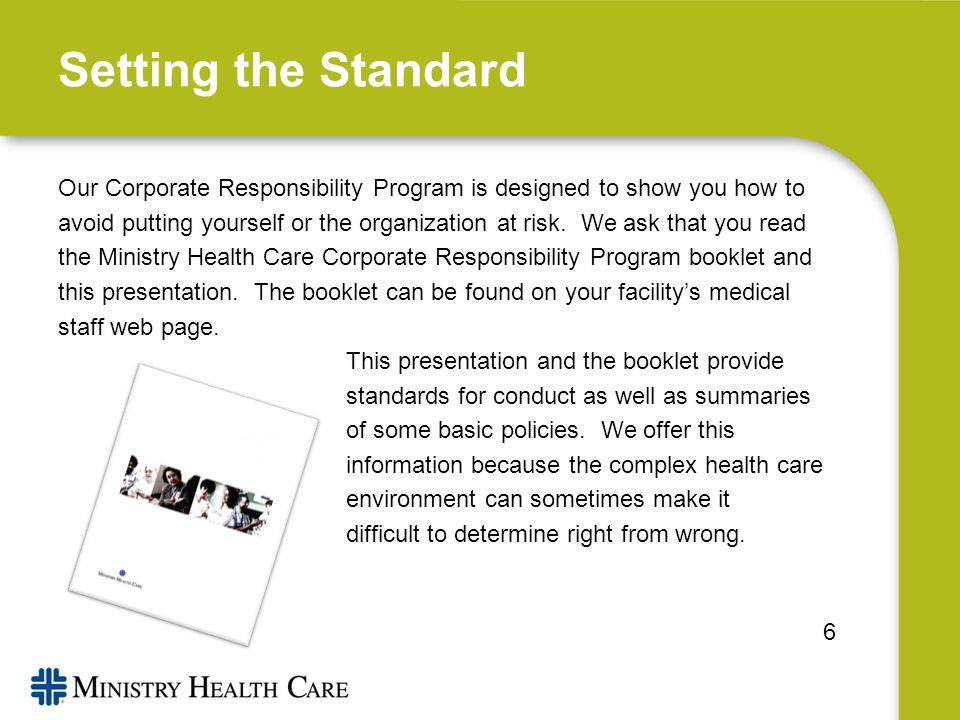Setting the Standard Our Corporate Responsibility Program is designed to show you how to avoid putting yourself or the organization at risk.