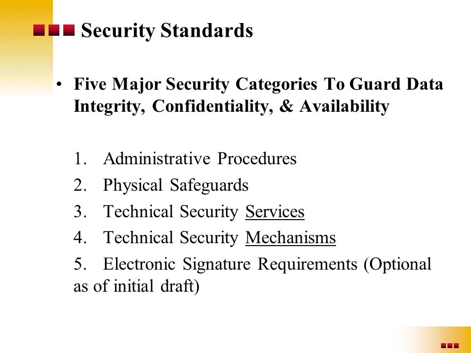 Security Standards Five Major Security Categories To Guard Data Integrity, Confidentiality, & Availability 1.Administrative Procedures 2.Physical Safe