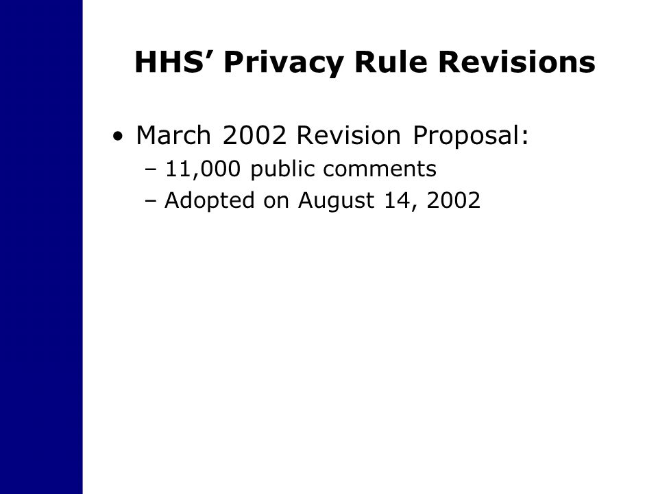 HHS' Privacy Rule Revisions March 2002 Revision Proposal: –11,000 public comments –Adopted on August 14, 2002