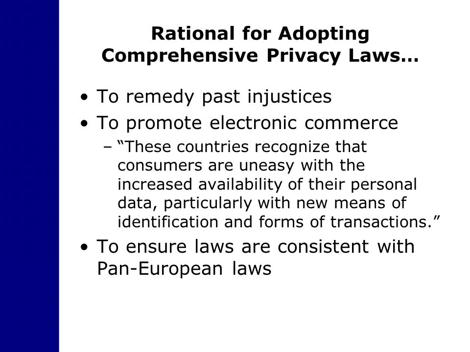 "Rational for Adopting Comprehensive Privacy Laws… To remedy past injustices To promote electronic commerce –""These countries recognize that consumers"