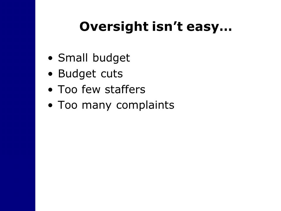 Oversight isn't easy… Small budget Budget cuts Too few staffers Too many complaints