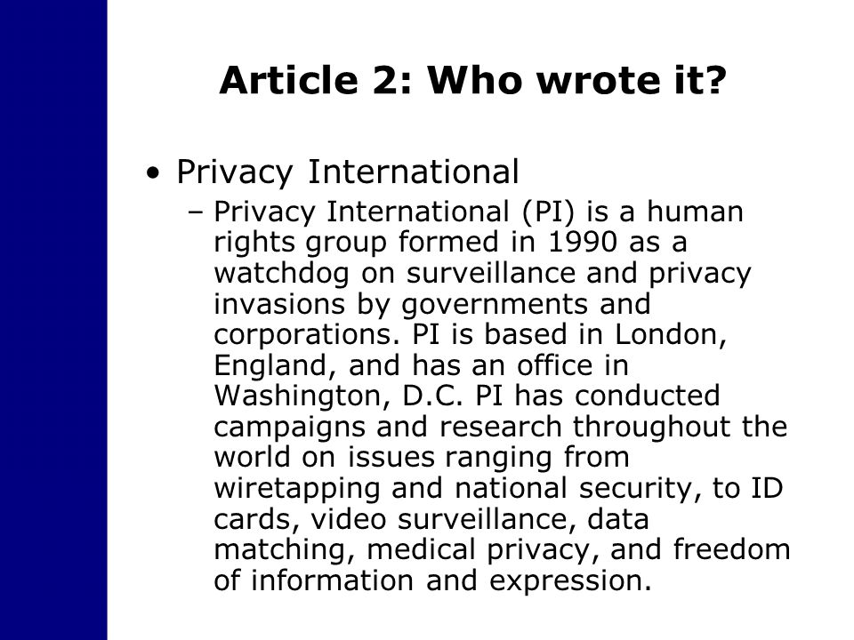Article 2: Who wrote it? Privacy International –Privacy International (PI) is a human rights group formed in 1990 as a watchdog on surveillance and pr