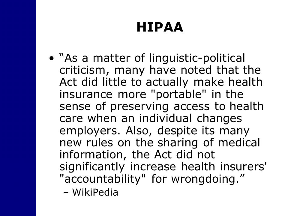 "HIPAA ""As a matter of linguistic-political criticism, many have noted that the Act did little to actually make health insurance more"