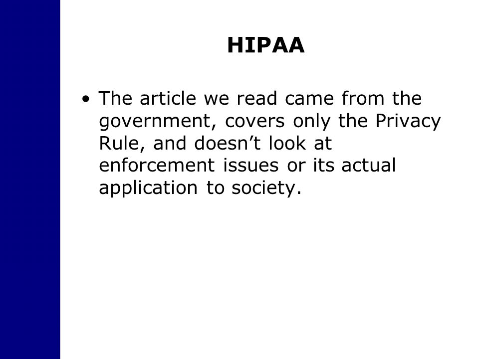 HIPAA The article we read came from the government, covers only the Privacy Rule, and doesn't look at enforcement issues or its actual application to