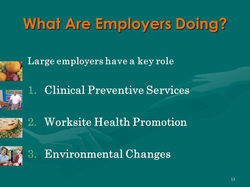 13 What Are Employers Doing. Large employers have a key role 1.