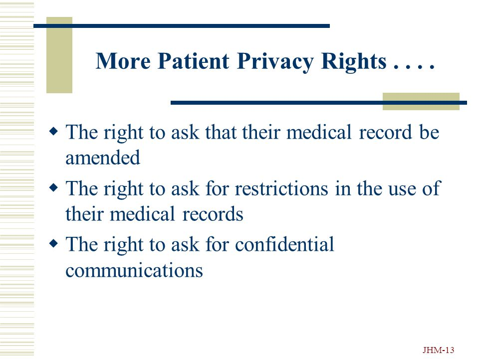 JHM-12 Patient Privacy Rights Under HIPAA....  The right to receive Hopkins written Privacy Notice  The right to review and get a copy of medical re