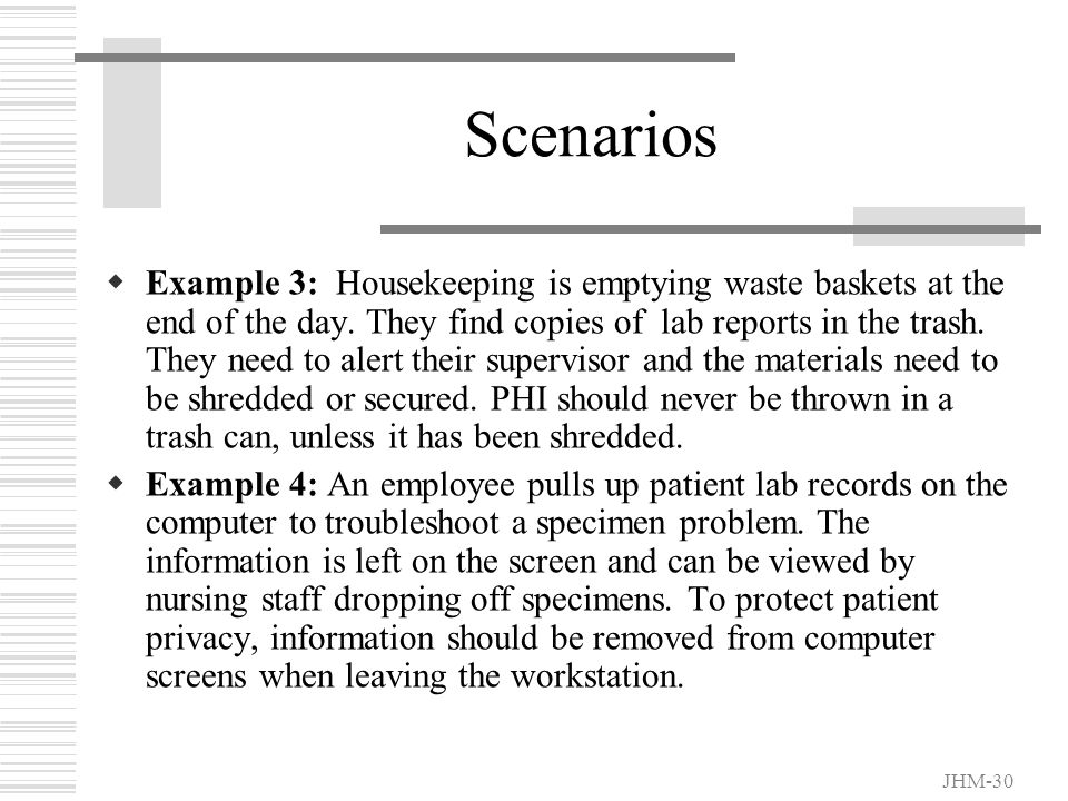 JHM-29 Scenarios  Example 1: A worker with computer access could look up birthdays of a co-worker if they knew the co-worker had been a patient.