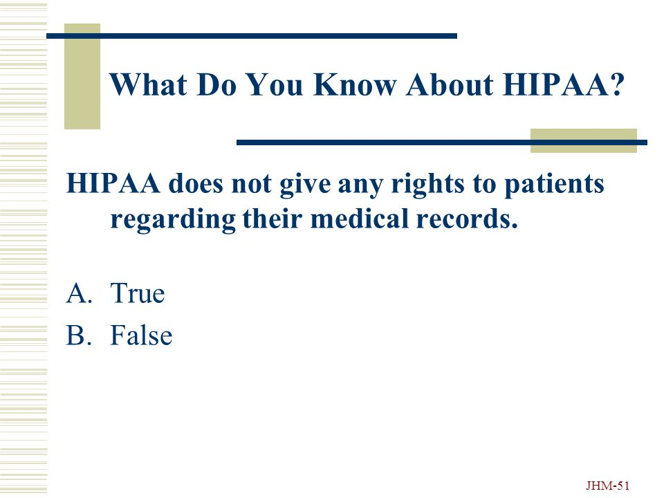 JHM-50 What Do You Know About HIPAA? Why was HIPAA passed? A.Medical information was used inappropriately. B.Psychiatric information was released abou