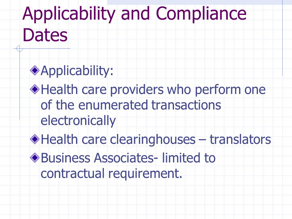 Applicability and Compliance Dates Applicability: Health care providers who perform one of the enumerated transactions electronically Health care clea