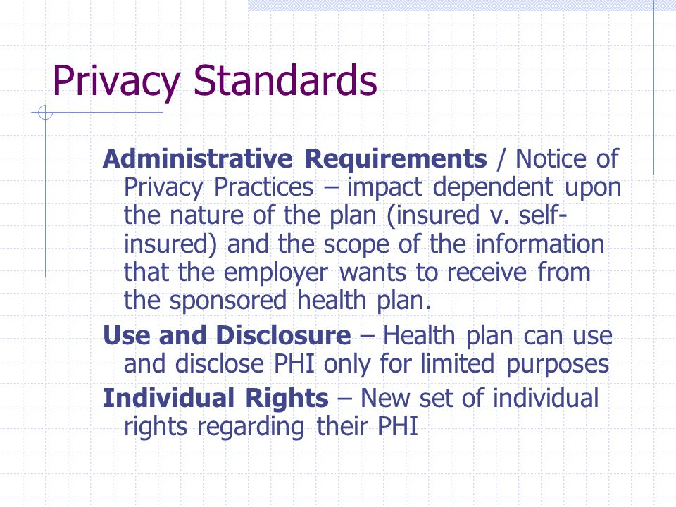 Privacy Standards Administrative Requirements / Notice of Privacy Practices – impact dependent upon the nature of the plan (insured v. self- insured)