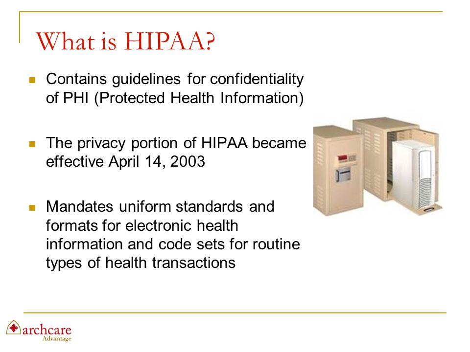 Contains guidelines for confidentiality of PHI (Protected Health Information) The privacy portion of HIPAA became effective April 14, 2003 Mandates un
